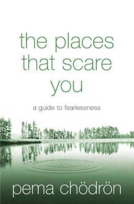 Element: The Places That Scare You: A Guide to Fearlessness, Pema Chödrön