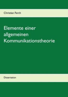 Elemente einer allgemeinen Kommunikationstheorie, Christian Ferch