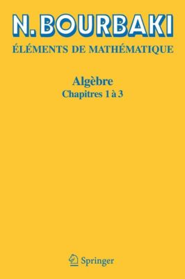Eléments de Mathématique: Algèbre, N. Bourbaki