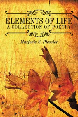 Elements of Life a Collection of Poetry, Marjorie S. Plessier