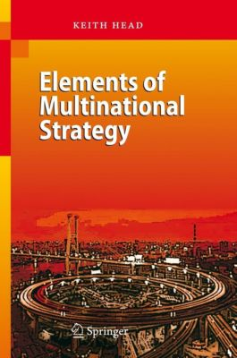 Elements of Multinational Strategy, Keith Head
