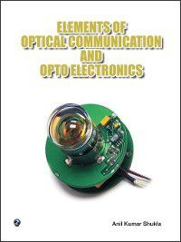 Elements of Optical Communication and Optoelectronics, Anil Shukla