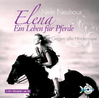 Elena - Ein Leben für Pferde Band 1: Gegen alle Hindernisse (Audio-CD), Nele Neuhaus