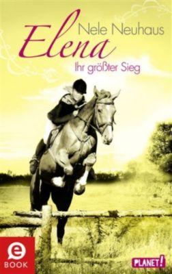 Elena   Ein Leben für Pferde: Elena   Ein Leben für Pferde, Band 5: Elena   Ihr größter Sieg, Nele Neuhaus