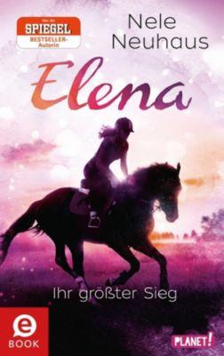Elena   Ein Leben für Pferde: Elena   Ein Leben für Pferde 5: Elena   Ihr größter Sieg, Nele Neuhaus