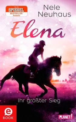 Elena – Ein Leben für Pferde: Elena – Ein Leben für Pferde 5: Elena – Ihr größter Sieg, Nele Neuhaus