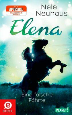 Elena – Ein Leben für Pferde: Elena – Ein Leben für Pferde 6: Eine falsche Fährte, Nele Neuhaus