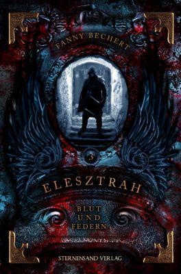 Elesztrah: Elesztrah (Band 3): Blut und Federn, Fanny Bechert