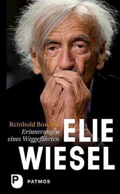 Elie Wiesel - ein Leben gegen das Vergessen, Reinhold Boschki