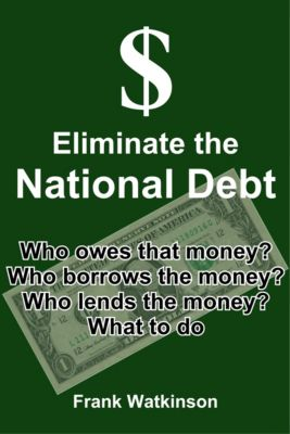 Eliminate the National Debt, Frank W Watkinson