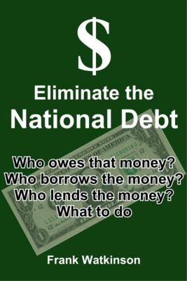 Eliminate the National Debt, Frank W Watkinson