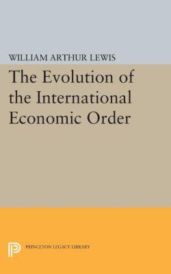 Eliot Janeway Lectures on Historical Economics: The Evolution of the International Economic Order, William Arthur Lewis