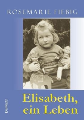 Elisabeth, ein Leben - Rosemarie Fiebig |