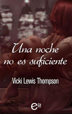 eLit: Una noche no es suficiente, VICKI LEWIS THOMPSON