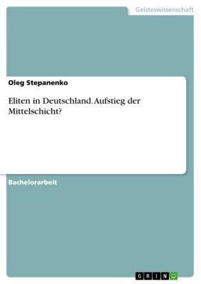 Eliten in Deutschland. Aufstieg der Mittelschicht?, Oleg Stepanenko