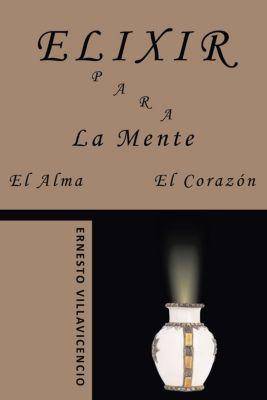 Elixir Para La Mente, El Alma, El Corazón, Ernesto Villavicencio