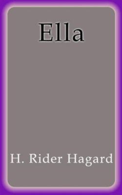 Ella, H. Rider Haggard