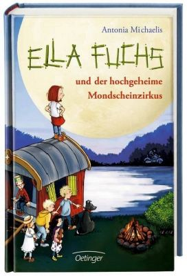 Ella Fuchs Band 1: Ella Fuchs und der hochgeheime Mondscheinzirkus, Antonia Michaelis