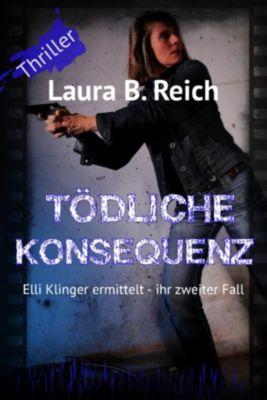 Elli Klinger ermittelt: Tödliche Konsequenz, Laura B. Reich