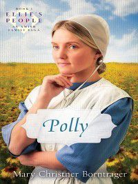 Ellie's People: Polly, Mary Christner Borntrager