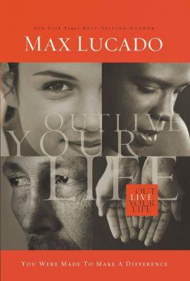 Elm Hill: Outlive Your Life, Max Lucado