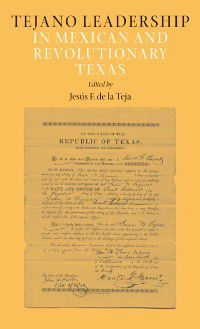 Elma Dill Russell Spencer Series in the West and Southwest: Tejano Leadership in Mexican and Revolutionary Texas
