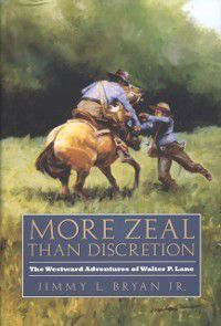 Elma Dill Russell Spencer Series in the West and Southwest: More Zeal Than Discretion, Jimmy L. Bryan