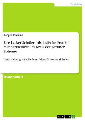 Else Lasker-Schüler - als jüdische Frau in Männerkleidern im Kreis der Berliner Bohéme, Birgit Stubbe