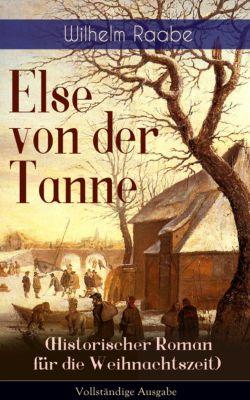 Else von der Tanne (Historischer Roman für die Weihnachtszeit) - Vollständige Ausgabe, Wilhelm Raabe