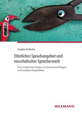 Elterliches Sprachangebot und vorschulischer Spracherwerb, Angela Anderka