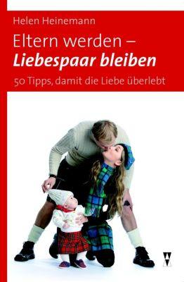 Eltern werden - Liebespaar bleiben, Helen Heinemann