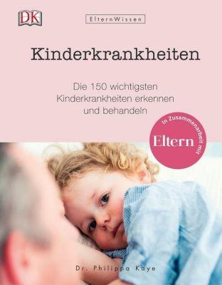 Eltern-Wissen. Kinderkrankheiten - Philippa Kaye |