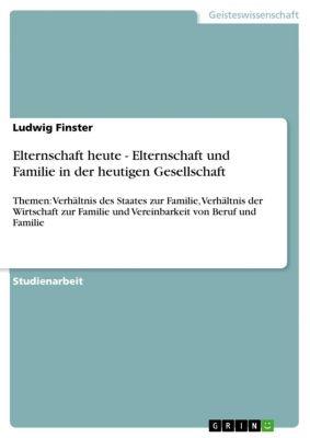 Elternschaft heute - Elternschaft und Familie in der heutigen Gesellschaft, Ludwig Finster