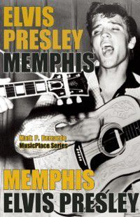 Elvis Presley: Memphis, Mark P Bernardo