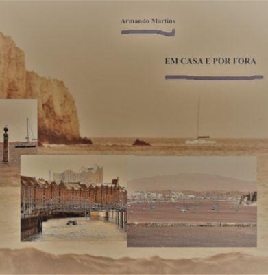 Em casa e por fora - ensaio e memórias, Armando José Marreiros Martins