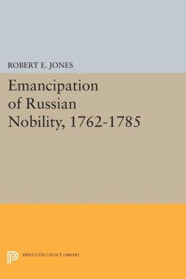 Emancipation of Russian Nobility, 1762-1785, Robert E. Jones