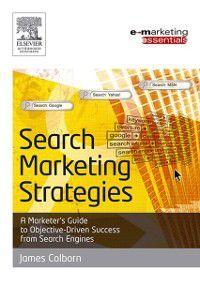 Emarketing Essentials: Search Marketing Strategies, James Colborn