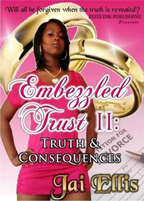 Embezzled Trust: Embezzled Trust II: Truth & Consequences, Jai Ellis