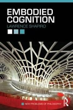 Embodied Cognition, Lawrence Shapiro