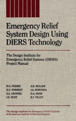 Emergency Relief System Design Using DIERS Technology, Stanley S. Grossel, A. R. Muller, B. J. Tilley, D. A. Shaw, H. G. Fisher, H. S. Forrest, J. A. Noronha, J. E. Huff
