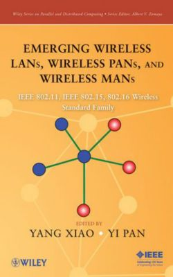 Emerging Wireless LANs, Wireless PANs, and Wireless MANs, Yang Xiao, Yi Pan