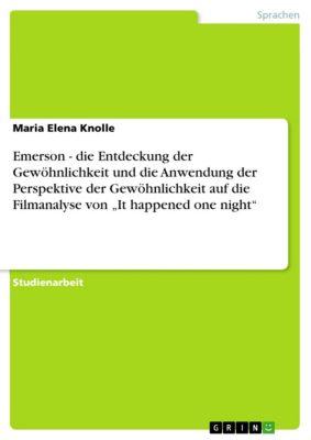 """Emerson - die Entdeckung der Gewöhnlichkeit und die Anwendung der Perspektive der Gewöhnlichkeit auf die Filmanalyse von """"It happened one night"""", Maria Elena Knolle"""