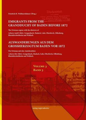 Emigrants from the Grandduchy of Badeb before 1872 / Auswanderungen aus dem Großherzogtum Baden vor 1872 - Friedrich R. Wollmershäuser  