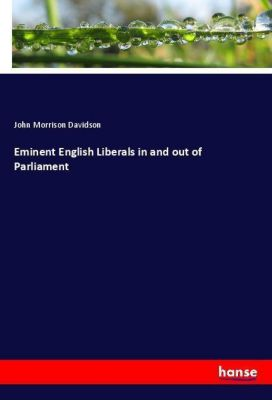 Eminent English Liberals in and out of Parliament, John Morrison Davidson