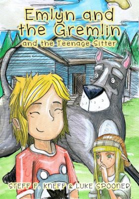 Emlyn and the Gremlin: Emlyn and the Gremlin and the Teenage Sitter, Steff F. Kneff