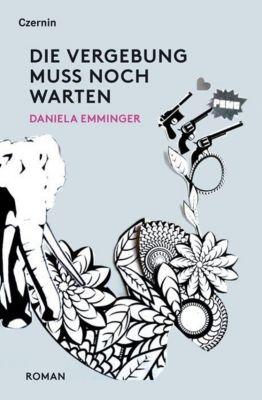 Emminger, D: Vergebung muss noch warten - Daniela Emminger  