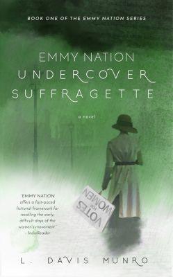 Emmy Nation: Undercover Suffragette, L. Davis Munro