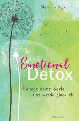 Emotional Detox - Entgifte deine Seele und werde glücklich - Sherianna Boyle |