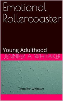 Emotional Rollercoaster: Young Adulthood, Jennifer A. Whitaker