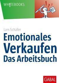 Emotionales Verkaufen - das Arbeitsbuch - Lars Schäfer |